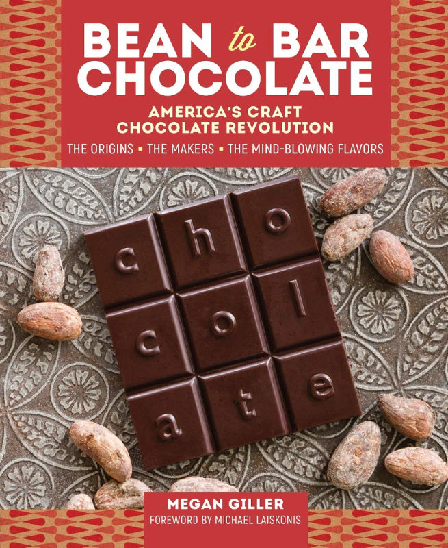 Bean-to-Bar Chocolate - America's Craft Chocolate Revolution by Megan Giller
