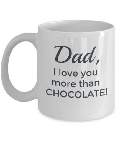 Dad I Love You More Than Chocolate Mug #2 - Front