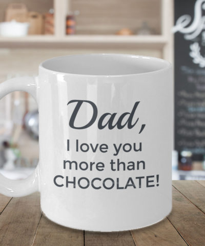 Dad I Love You More Than Chocolate Mug #2 - Front Beauty