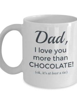 Dad I Love You More Than Chocolate Mug - Front